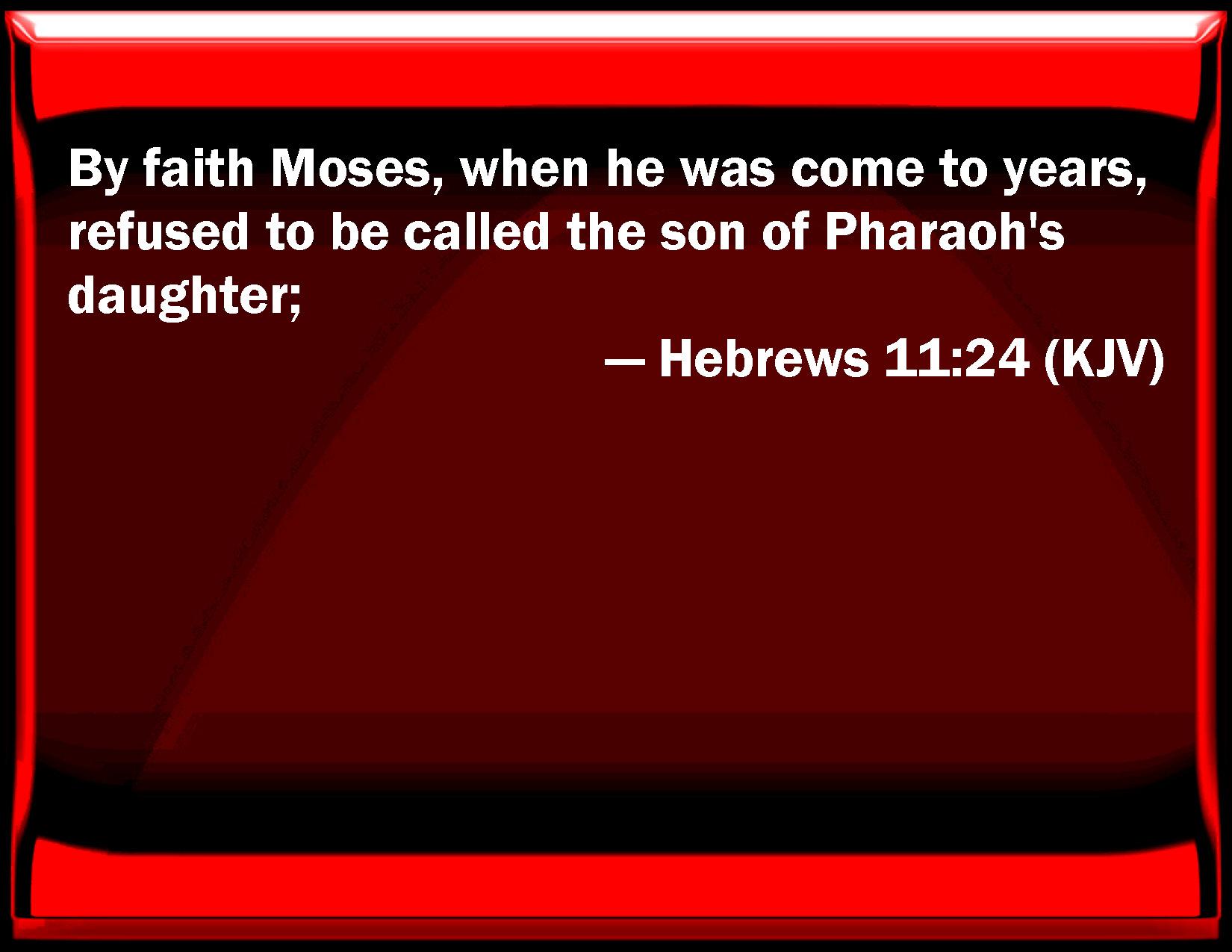 Hebrews 11:24