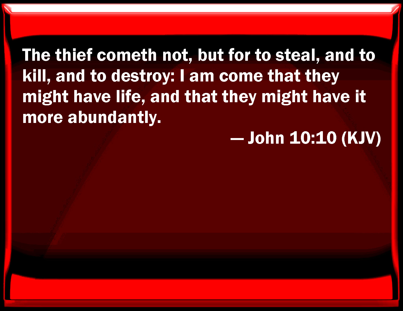 John 10:10 The thief comes not, but for to steal, and to