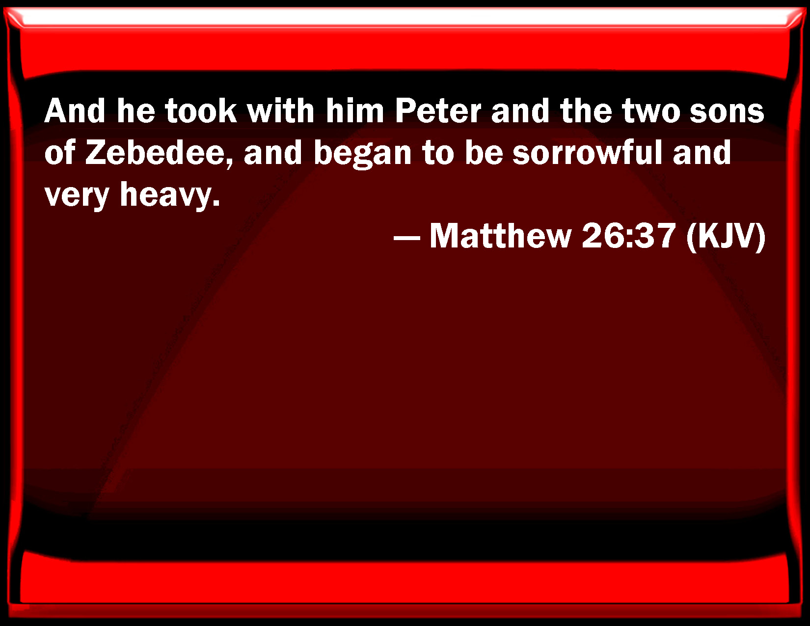 Matthew 26:37 And he took with him Peter and the two sons