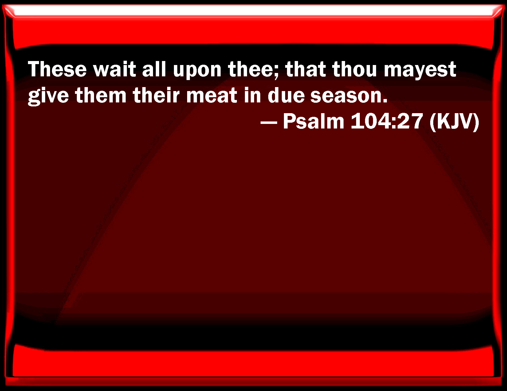 Psalm 10427 These Wait All On You That You May Give Them Their