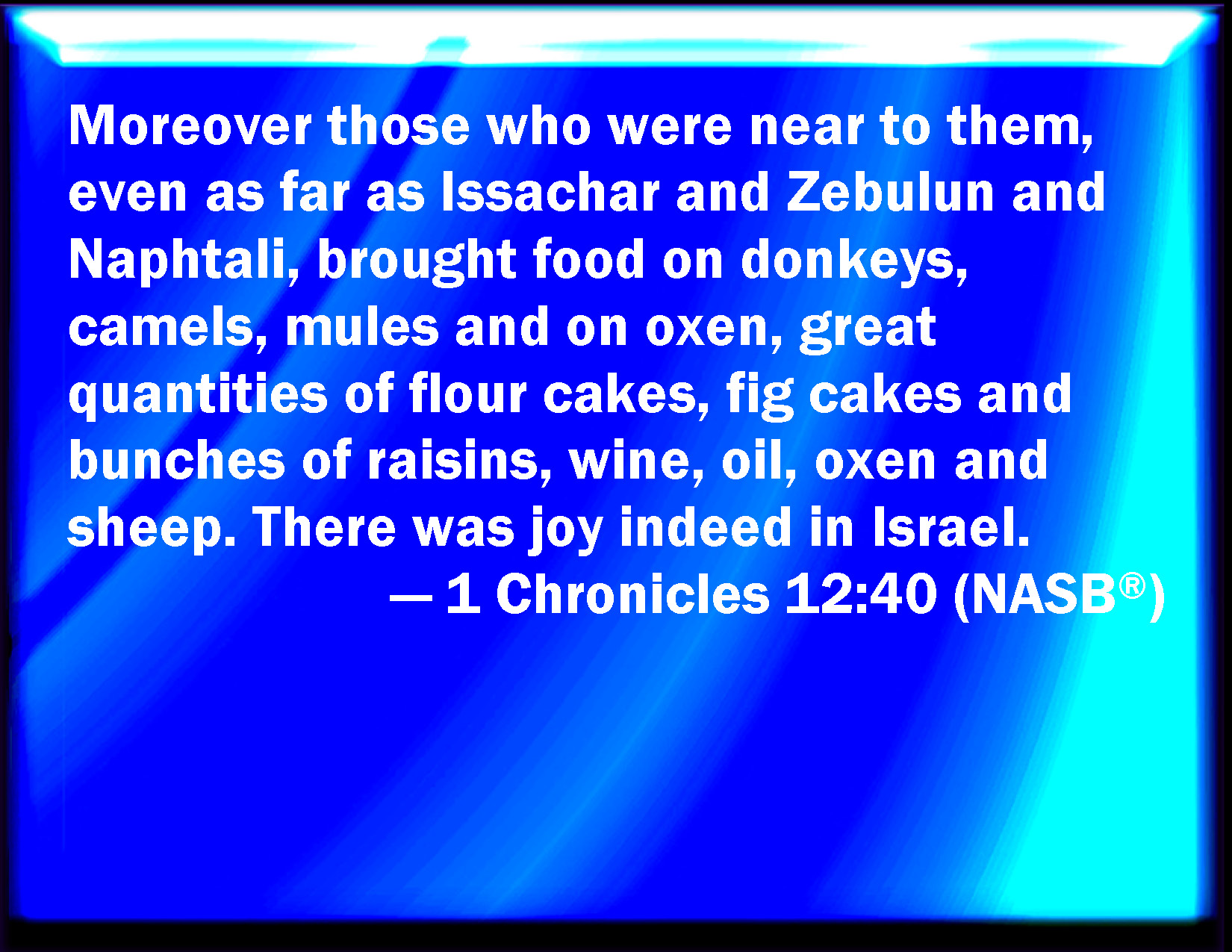 1 Chronicles 12:40 Moreover they that were near them, even