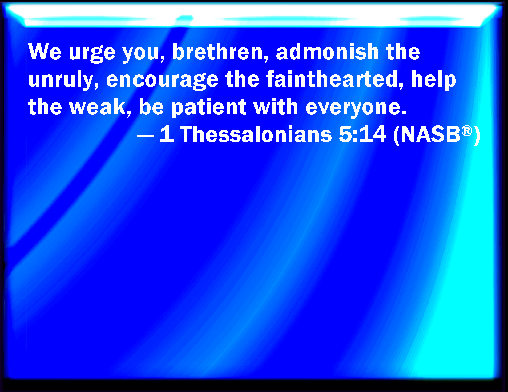 1 Thessalonians 5 14 Now We Exhort You Brothers Warn Them That Are
