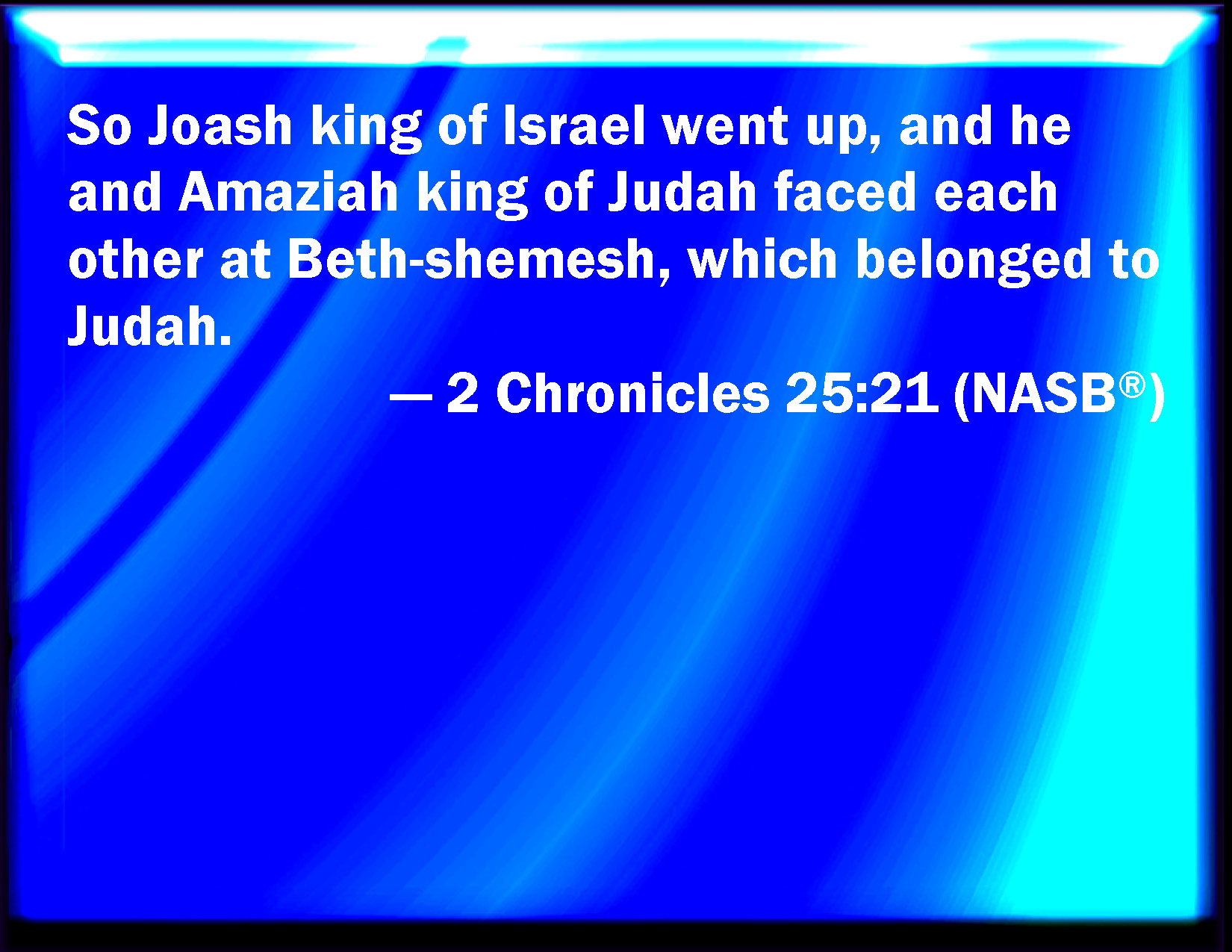 2 Chronicles 25:21 So Joash the king of Israel went up
