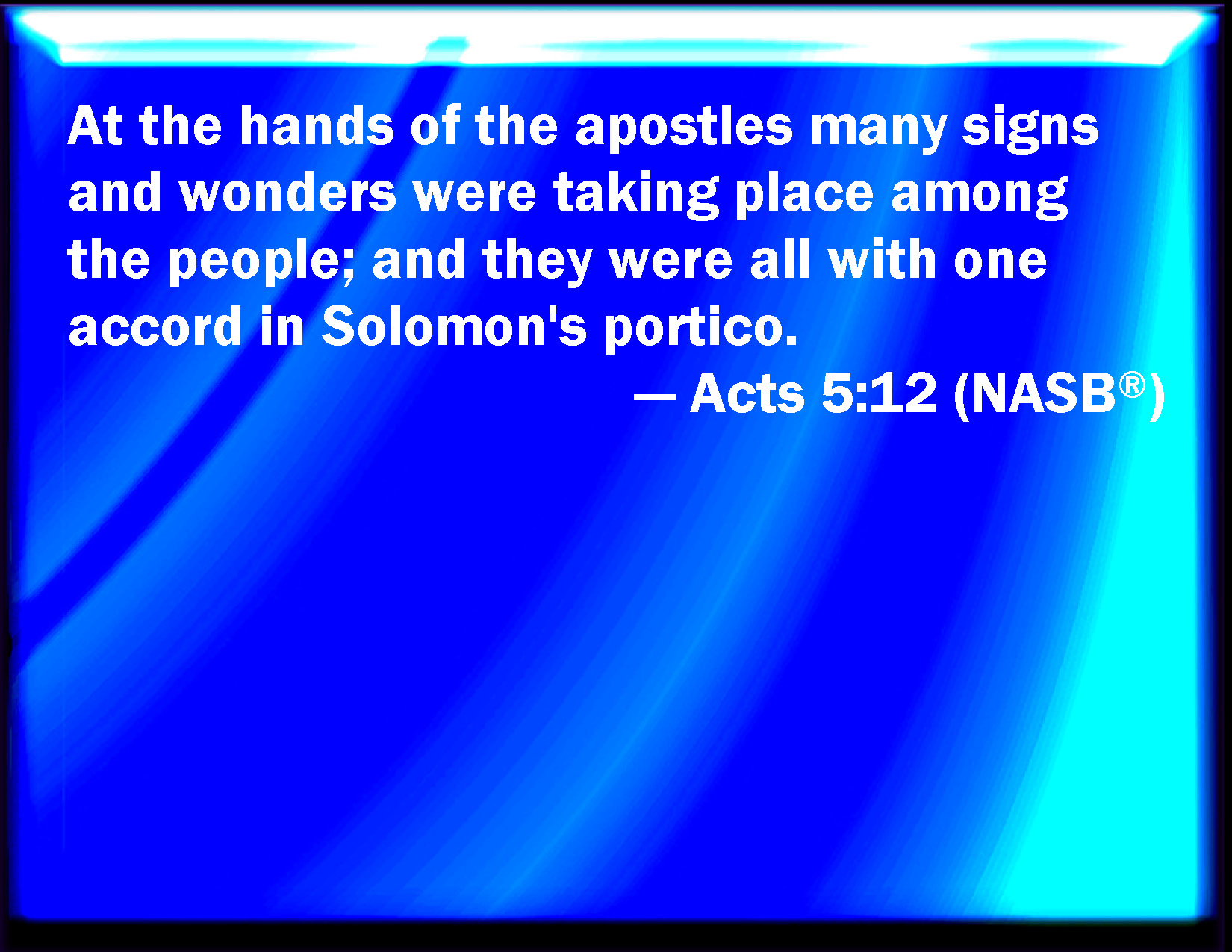 Acts 5:12 And by the hands of the apostles were many signs