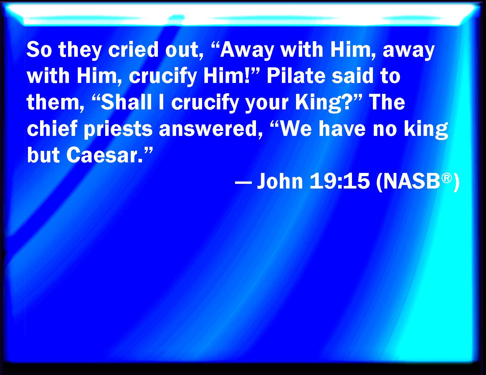 Resultado de imagen para JOHN 19:15