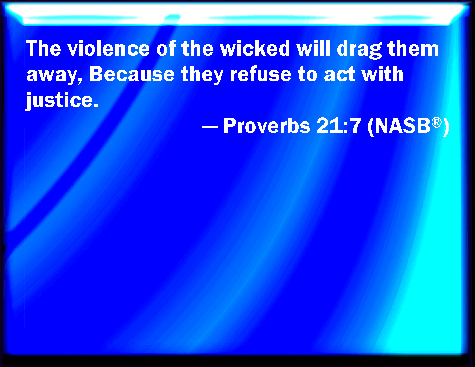 Proverbs 21:7 The robbery of the wicked shall destroy them
