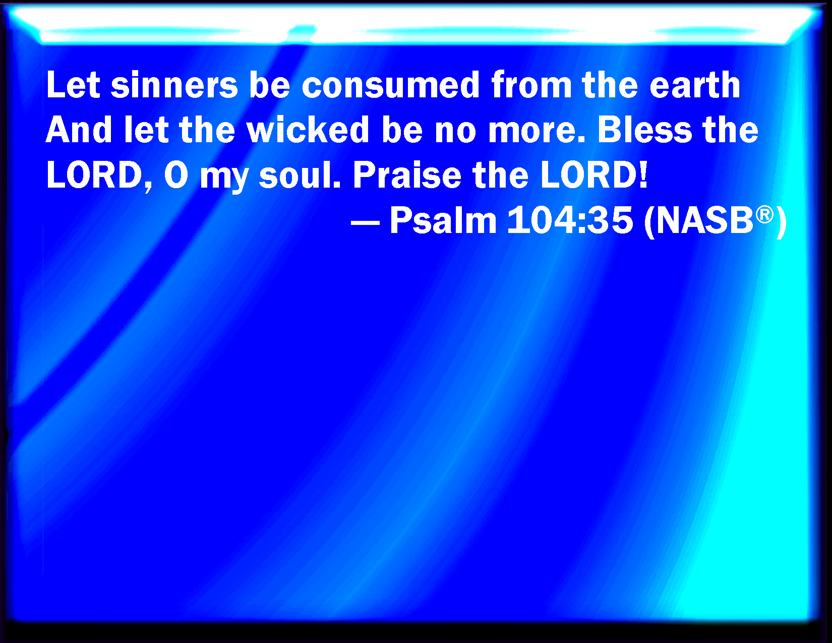 Psalm 10435 Let The Sinners Be Consumed Out Of The Earth And Let