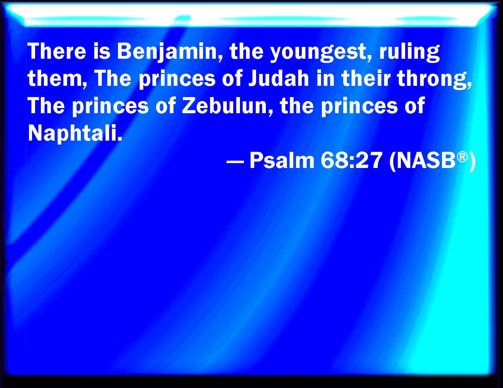 Psalm 68:27 There is little Benjamin with their ruler, the