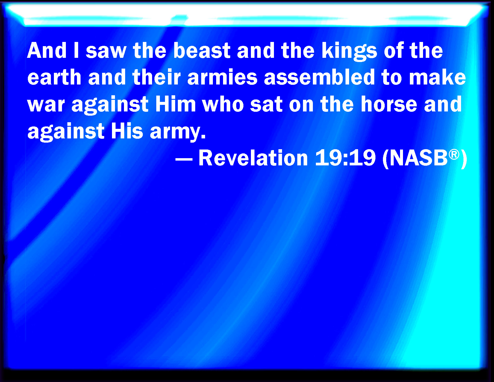 Revelation 19:19 And I saw the beast, and the kings of the